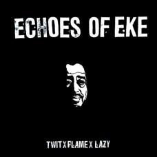 Twit One / Flame / Lazy Jones - Echoes Of Eke
